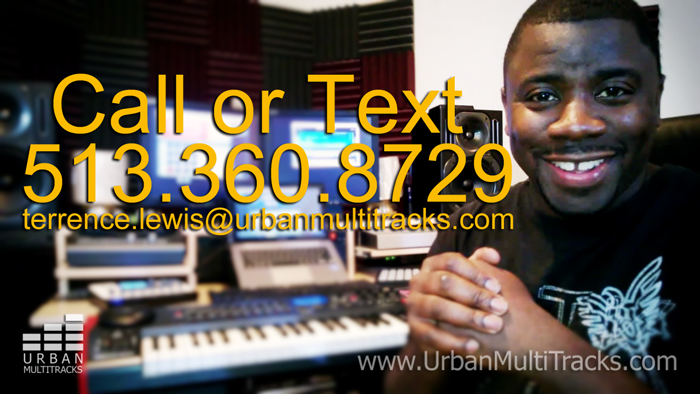 Call or Text: 513.360.8729  Email: beats@urbanmultitracks.com Skype: terrence.lewis7